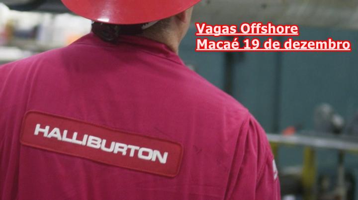 Halliburton Macaé vagas offshore 19 de dezembro