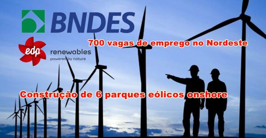 BNDES financia R$1 bilhão para construção de 6 parques eólicos onshore da EDP Renováveis no Nordeste