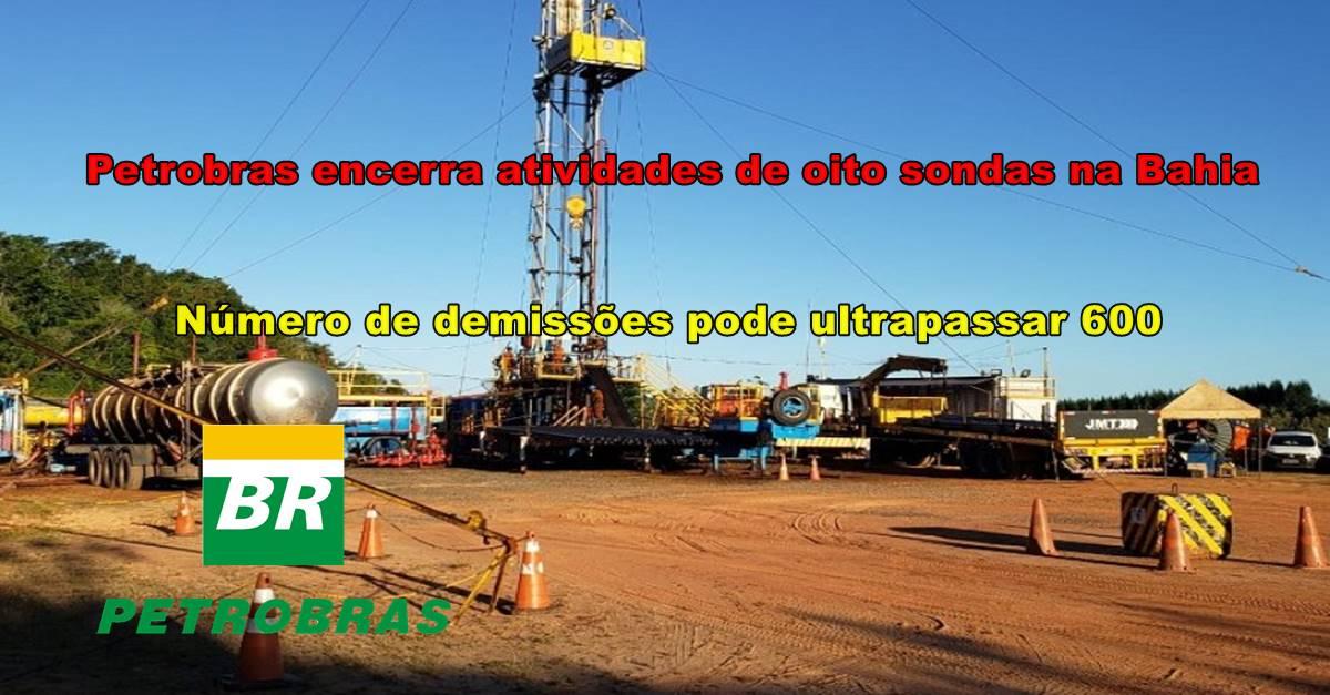 400 trabalhadores serão demitidos após Petrobras encerrar atividades em 8 sondas terrestres na Bahia