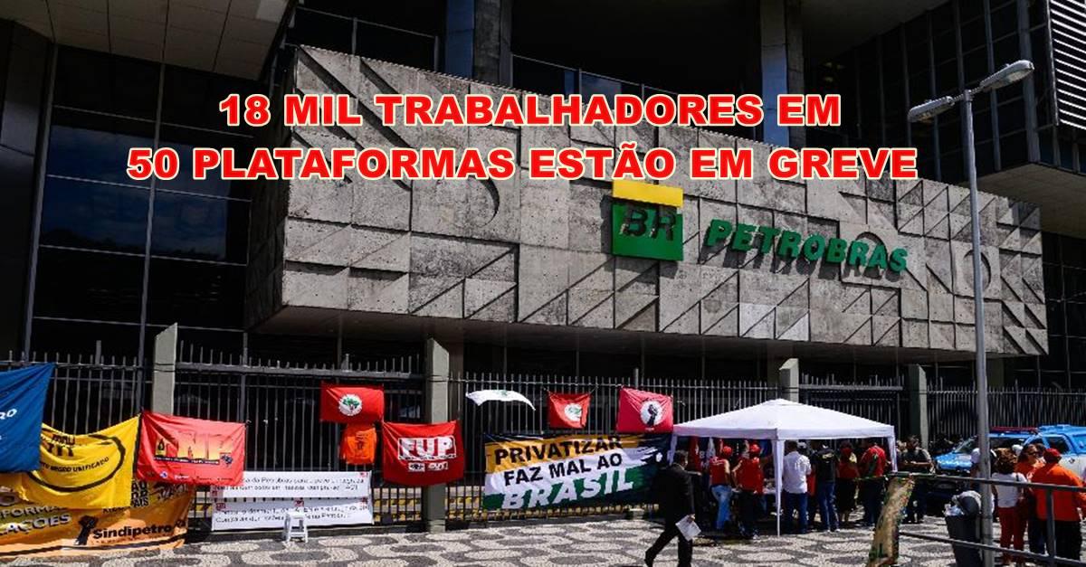 18 mil trabalhadores aderem a greve e TST bloqueia contas dos sindicatos e autoriza Petrobras a contratar terceirizados