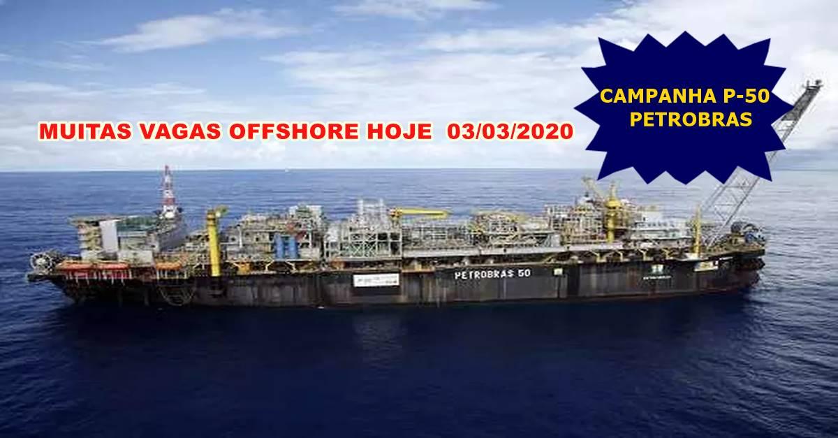 Muitas vagas de emprego para trabalhar no FPSO P-50 da Petrobras anunciadas nesta tarde, 03 de março