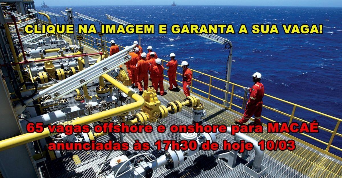 65 vagas de emprego onshore e offshore para reparo e manutenção naval em Macaé anunciadas nesta tarde 10 de março