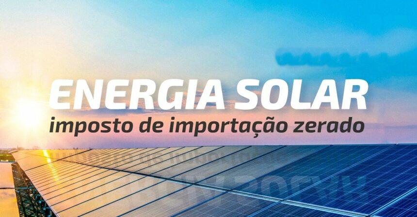 energia-solar-imposto-de-importação-governo