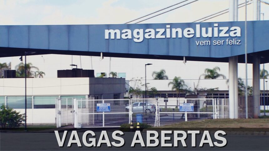 magazine luiza - vagas - carteira assinada - emprego - estágio - sp - mg -sc - ensino fundamental - médio