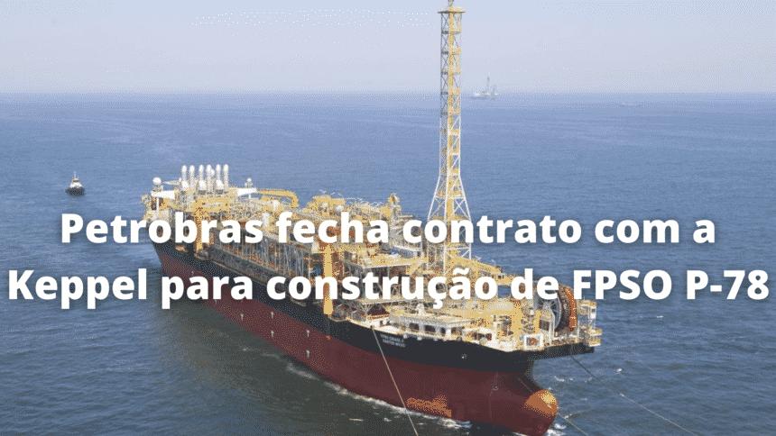 Petrobras - construção naval - FPSO P-78 - pré-sal