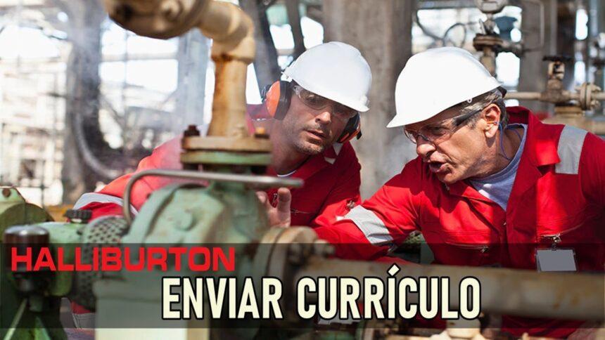 emprego - halliburton - vagas - rio de janeiro - macaé - mossoró - bahia - estágio - aprendiz - oil - job